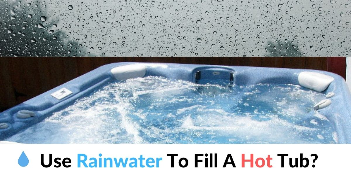 Can You Use Rainwater To Fill A Hot Tub Hot Tubs Report